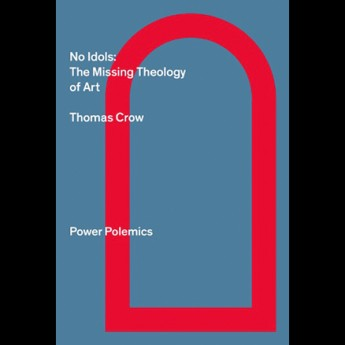 15 February, 5.30pm – Power Polemics Launch – No Idols: The Missing Theology of Art